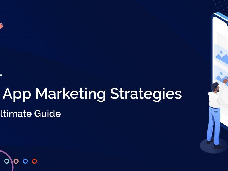 14 Top App Marketing Strategies - The Ultimate Guide