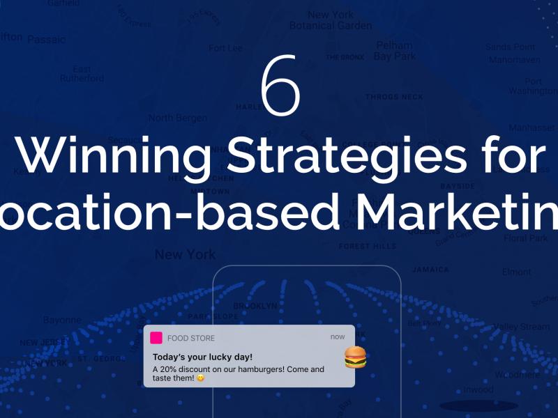 6 Winning Strategies for Location-based Marketing